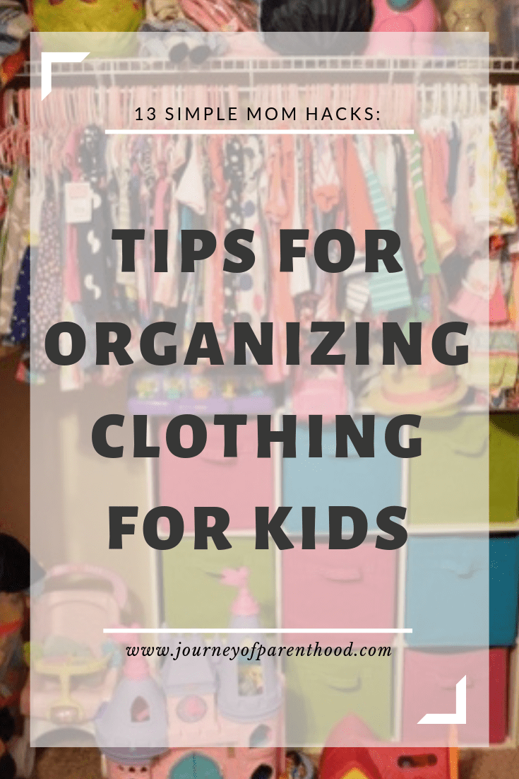 girls closet. text reads: 13 simple mom hacks - tips for organizing clothing for kids