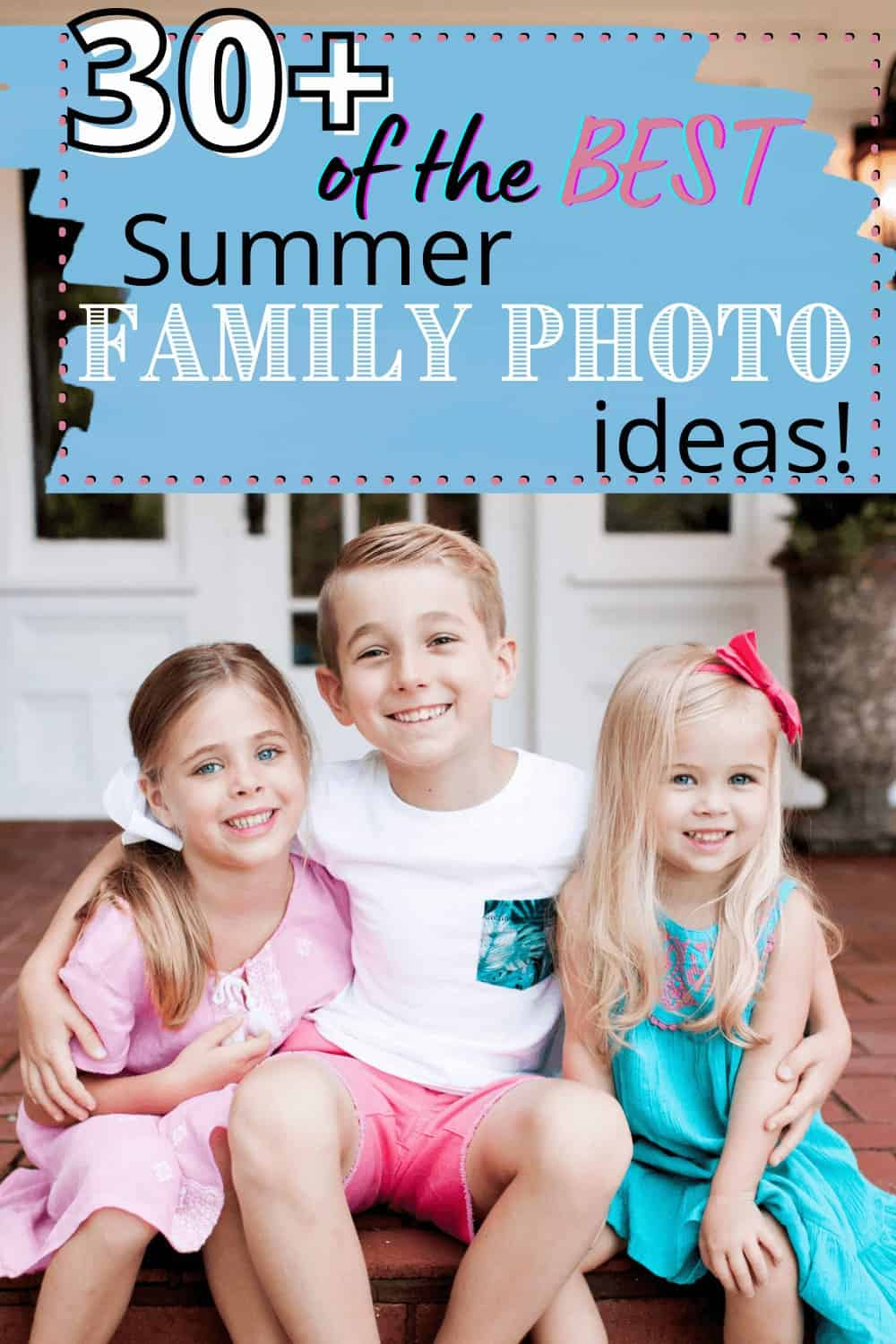 over 30 of the best summer family photo Ideas for moms including what to wear and much more!